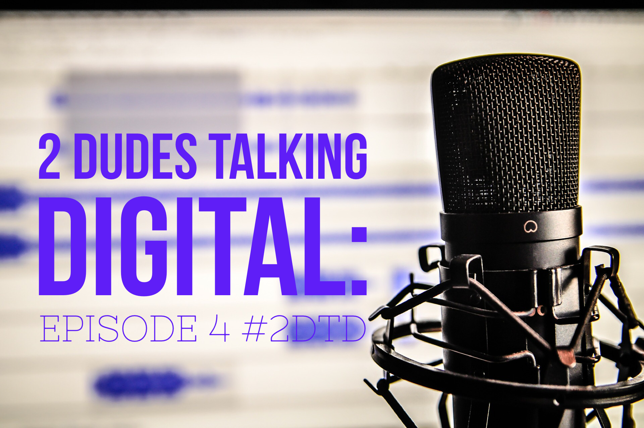 2 Dudes Talking Digital Episode 4 Graphic