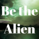 UFO image with Be the Alien text on it.